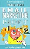 Email Marketing - Der Schlüssel zum Erfolg.: Email Listen Aufbau ist der Beste Weg zum Erfolg.