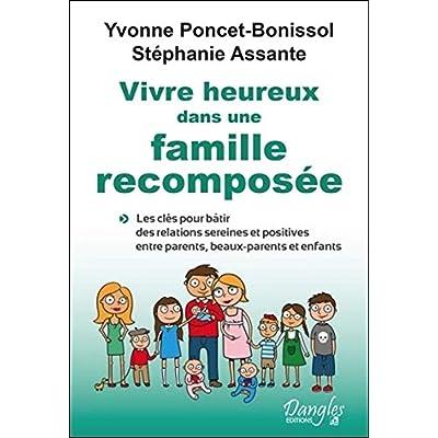 Vivre heureux dans une famille recomposée - Les clés pour bâtir des relations sereines et positives entre parents, beaux-parents et enfants