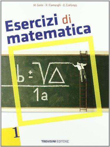 Esercizi di matematica. Per le Scuole superiori: 1