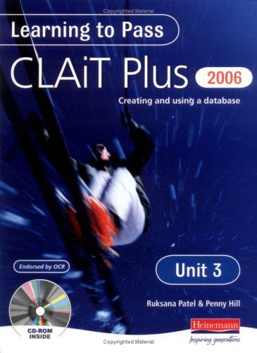 Learning to Pass CLAIT Plus 2006 (Level 2) UNIT 3 Creating and Using a Database: Unit 3: Creating and Using a Database Level 2 (Clait 2006)
