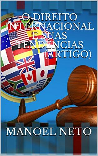 O DIREITO INTERNACIONAL E SUAS TENDÊNCIAS  (Artigo): (ARTIGO) (Portuguese Edition) por Manoel Neto