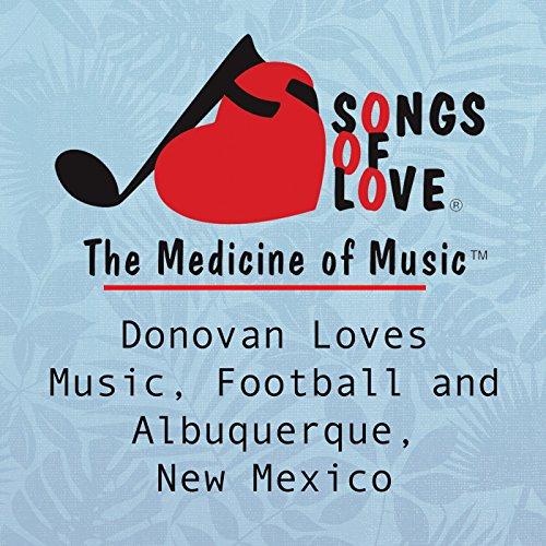 Albuquerque New Mexico (Donovan Loves Music, Football and Albuquerque, New Mexico)