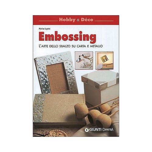 Embossing. L'arte Dello Sbalzo Su Carta E Metallo