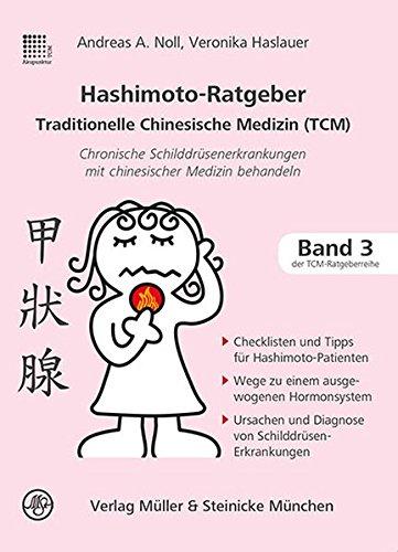 Hashimoto-Ratgeber Traditionelle Chinesische Medizin: Chronische Schilddrüsenerkrankungen mit chinesischer Medizin behandeln (Patientenratgeber)