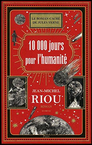 10.000 [dix mille] jours pour l'humanité : le roman caché de Jules Verne