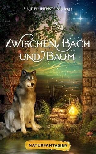 Zwischen Bach und Baum: Naturfantasien