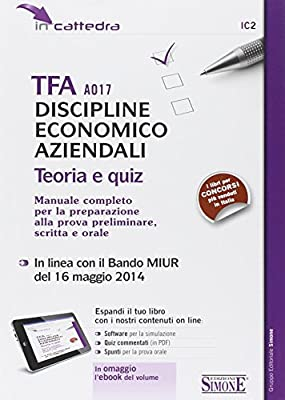 TFA A017 discipline economiche aziendali. Teoria e quiz. Manuale completo per la preparazione alla prova preliminare, scritta... Con e-book. Con aggiornamento online