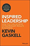 Inspired Leadership: How You Can Achieve Extraordinary Results in Business
