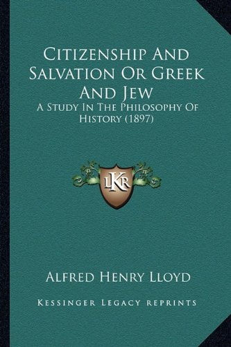 Citizenship and Salvation or Greek and Jew: A Study in the Philosophy of History (1897)