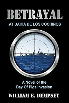 Betrayal at Bahia de los Cochinos (Mike Stfford Novels Book 1) (English Edition) di [Dempsey, William]