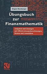 Übungsbuch zur Finanzmathematik: Aufgaben Und Lösungen Mit Effektivzinssatzberechnungen, Renten Und Annuitäten (German Edition)