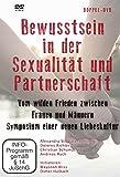 Bewusstsein in der Sexualität und Partnerschaft: Vom wilden Frieden zwischen Frauen und Männern - Symposium einer neuen Liebeskultur