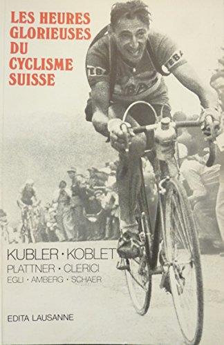 Les heures glorieuses du cyclisme suisse : Kbler - Koblet - Plattner - Clerici - Egli - Amberg - Schaer