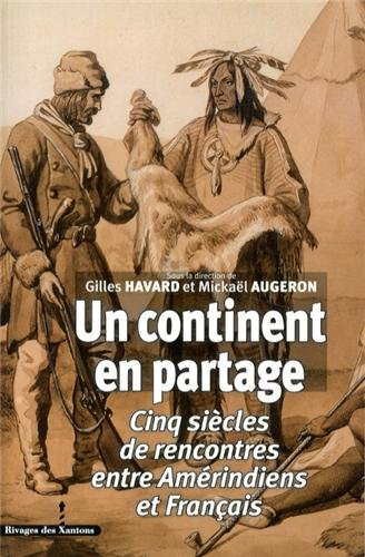 Un continent en partage : Cinq siècles de rencontres entre Amérindiens et Français