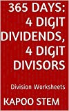 365 Division Worksheets with 4-Digit Dividends, 4-Digit Divisors: Math Practice Workbook (365 Days Math Division Series 13)