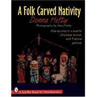 A Folk Carved Nativity: Step-By-Step to a Beautiful Christmas Heirloom, With 11 Detailed Patterns