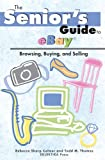 The Senior's Guide To Ebay: Browsing, Buying, And Selling