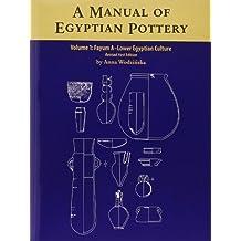 A Manual of Egyptian Pottery, Volume 1: Fayum A - A Lower Egyptian Culture (Aera Field Manual) by Anna Wodzinska (2011-04-15)