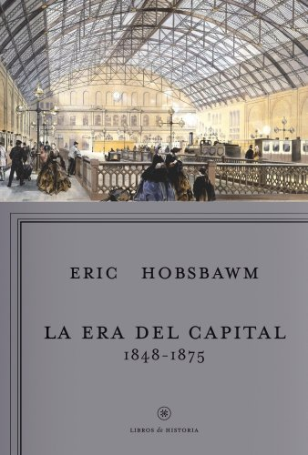La era del capital, 1848-1875 (Libros de Historia) por Eric Hobsbawm