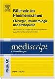Fälle wie im Hammerexamen Chirurgie, Traumatologie und Orthopädie: 18 Fälle und 267 Fragen wie im Hammerexamen- ausführlich und präzise kommentiert