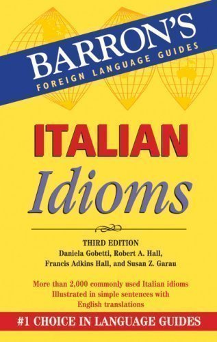 Italian Idioms (Barron's Foreign Language Guides) (Barron's Foreign Language Guides) by Gobetti, Daniela, Hall, Robert A. 2nd (second) Revised Edition (2008)