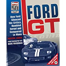 Ford GT  How Ford Silenced the Critics, Humbled Ferrari and Conquered Le  Mans 353aafcaf2d8