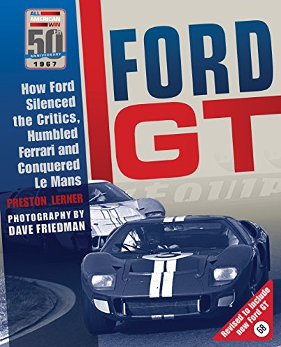 Ford GT: How Ford Silenced the Critics, Humbled Ferrari and Conquered Le Mans por Preston Lerner