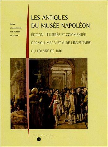 Les Antiques du musée Napoléon : Edition illustrée et commentée des volumes V et VI de l'inventaire du Louvre de 1810 par Jean-Luc Martinez