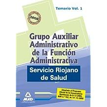 Grupo Auxiliar Administrativo De La Función Administrativa Del Servicio Riojano De Salud. Temario. Volumen I