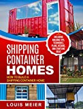 Shipping Container Homes: How to Build a Shipping Container Home - Including Building Tips, Techniques, Plans, Designs, and Startling Ideas (English Edition)