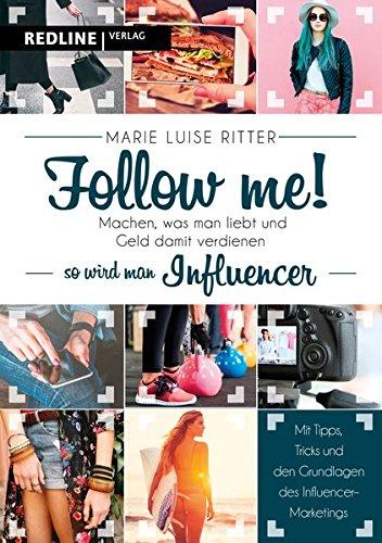 Follow me!: Machen, was man liebt, und Geld damit verdienen - so wird man Influencer