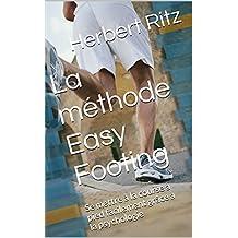 La méthode Easy Footing: Se mettre à la course à pied facilement grâce à la psychologie