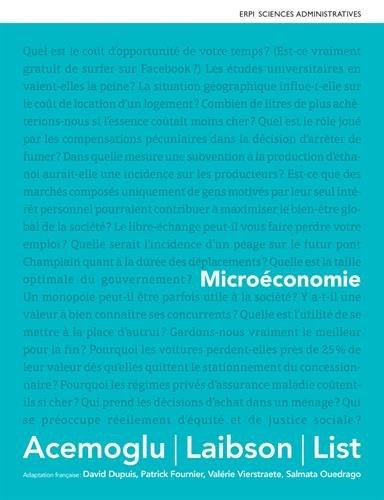 Microéconomie / Acemoglu, Laibson, List ; adaptation française, David Dupuis, Patrick Fournier, Salmata Ouedraogo... [et al].- Montréal (Québec) ; Paris [etc.] : Pearson : Éditions du renouveau pédagogique (ERPI) , DL 2016, cop. 2016