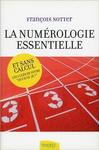 La numrologie essentielle et sans calcul : Les 3 cls de votre qui suis-je