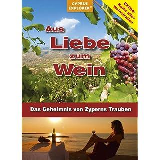Aus Liebe zum Wein - Das Geheimnis von Zyperns Trauben, Ein Zypern-Reiseführer für Weinliebhaber (Insider-Tipps, Karte Weinstraßen, Weingüter)