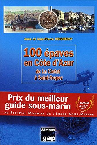 100 épaves en Côte d'Azur : De La Ciotat à Saint-Tropez par Anne Joncheray