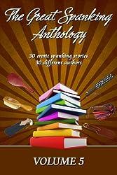 The Great Spanking Anthology: Volume 5: 30 erotic spanking stories