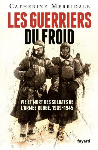 Les Guerriers du froid: Vie et mort des soldats de l'armée rouge, 1939-1945 par Catherine Merridale