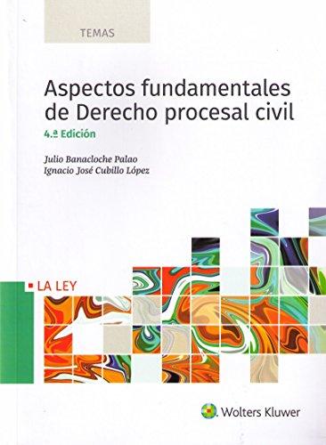 Aspectos fundamentales de Derecho procesal civil (4ª ed. - 2018) (TEMAS) por Julio Banacloche Palao