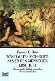 Was dachte sich Gott, als er den Menschen erschuf?: Alles, was sie über die Bibel wissen sollten, aber - Kenneth C Davis