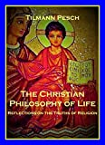 THE CHRISTIAN PHILOSOPHY OF LIFE: Reflections on the Truths of Religion (English Edition)