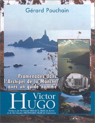 Promenade dans l'Archipel de la Manche avec un guide nommé Victor Hugo par Gérard Pouchain
