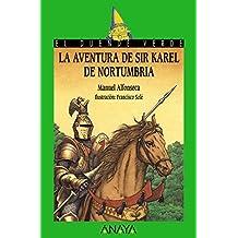 La aventura de Sir Karel de Nortumbria (Literatura Infantil (6-11 Años) - El Duende Verde)