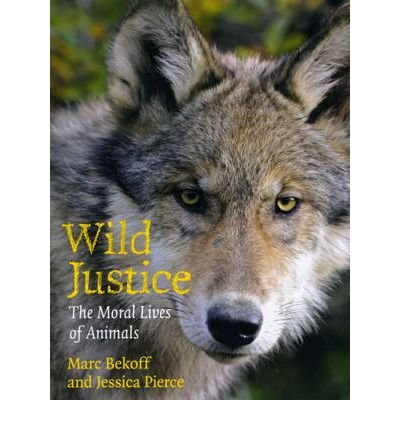 By Bekoff, Marc ( Author ) [ Wild Justice: The Moral Lives of Animals By May-2009 Hardcover
