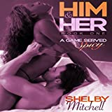 Him & Her: A Game Served Spicy, Book 1