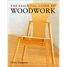 The Essential Guide to Woodwork by Chris Simpson (2002-08-09)