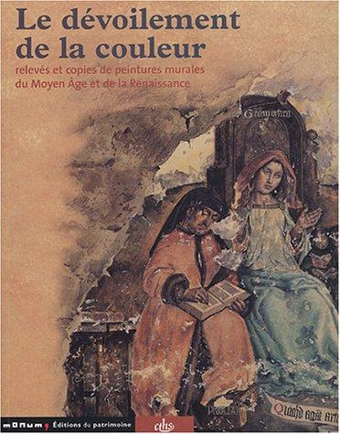 Le dvoilement de la couleur : Relevs et copies de peintures murales du Moyen Age et de la Renaissance