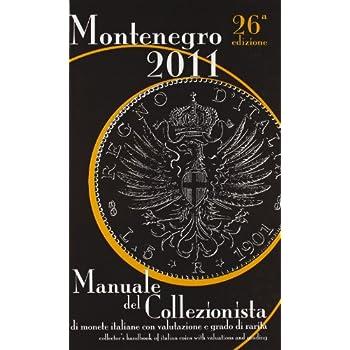 Montenegro 2011. Manuale Del Collezionista Di Monete Italiane Con Valutazione E Grado Di Rarità