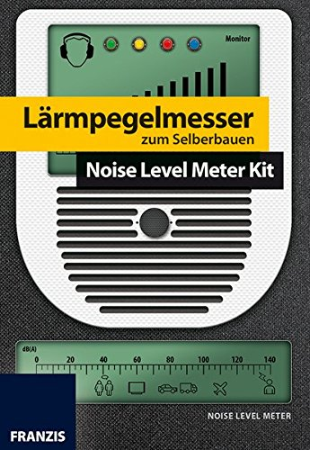 FRANZIS Lärmpegelmesser zum Selberbauen: Noise Level Meter Kit