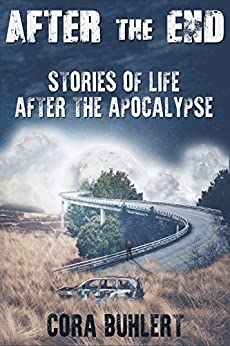 After the End: Stories of Life After the Apocalypse (English Edition) von [Buhlert, Cora]